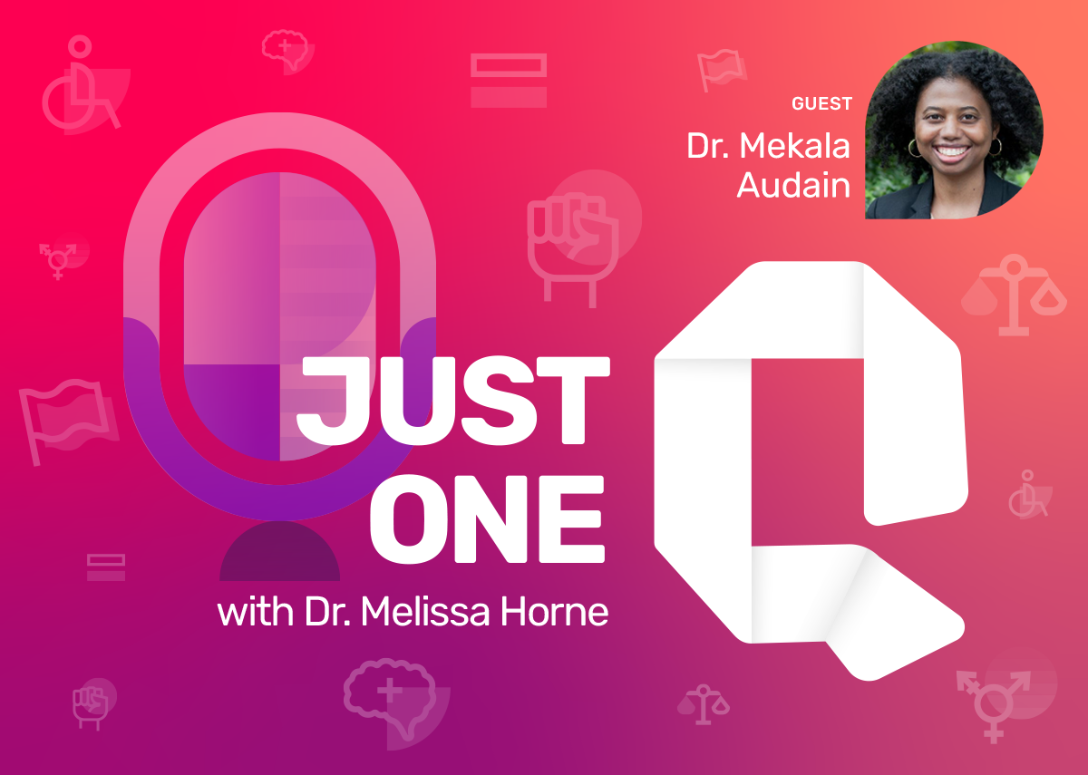 Just One Q with Dr. Melissa Horne Educational Podcast with Guest Dr. Mekala Audain